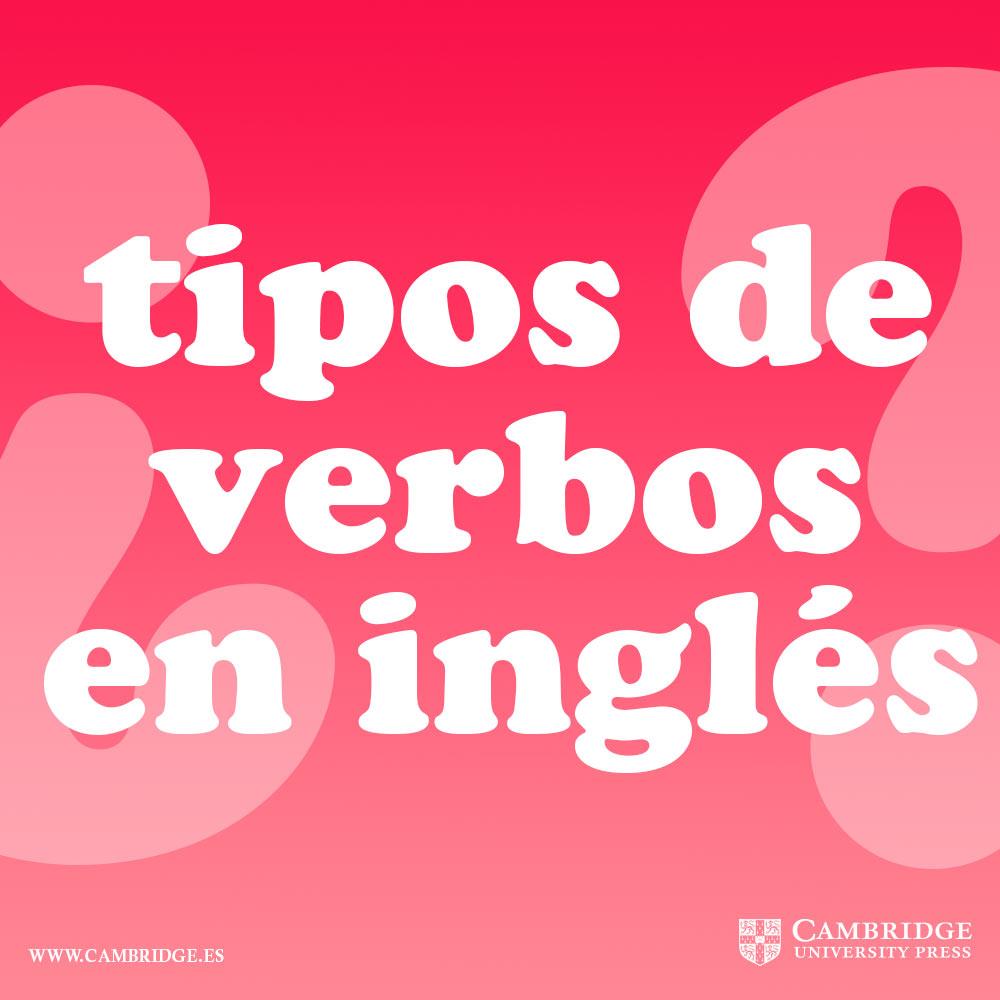 Tipos De Verbos En Inglés Blog Cambridge