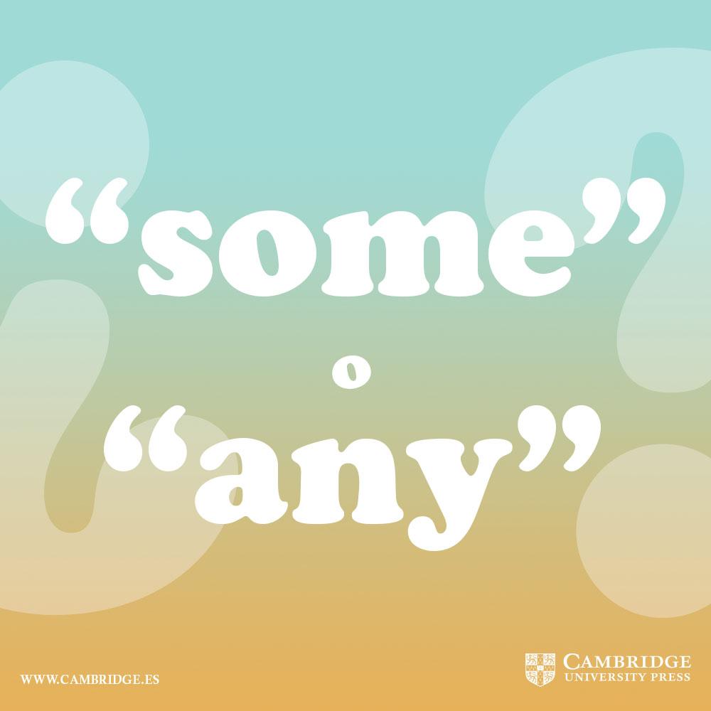 Conoces Las Diferencias Entre Some Y Any Blog Cambridge