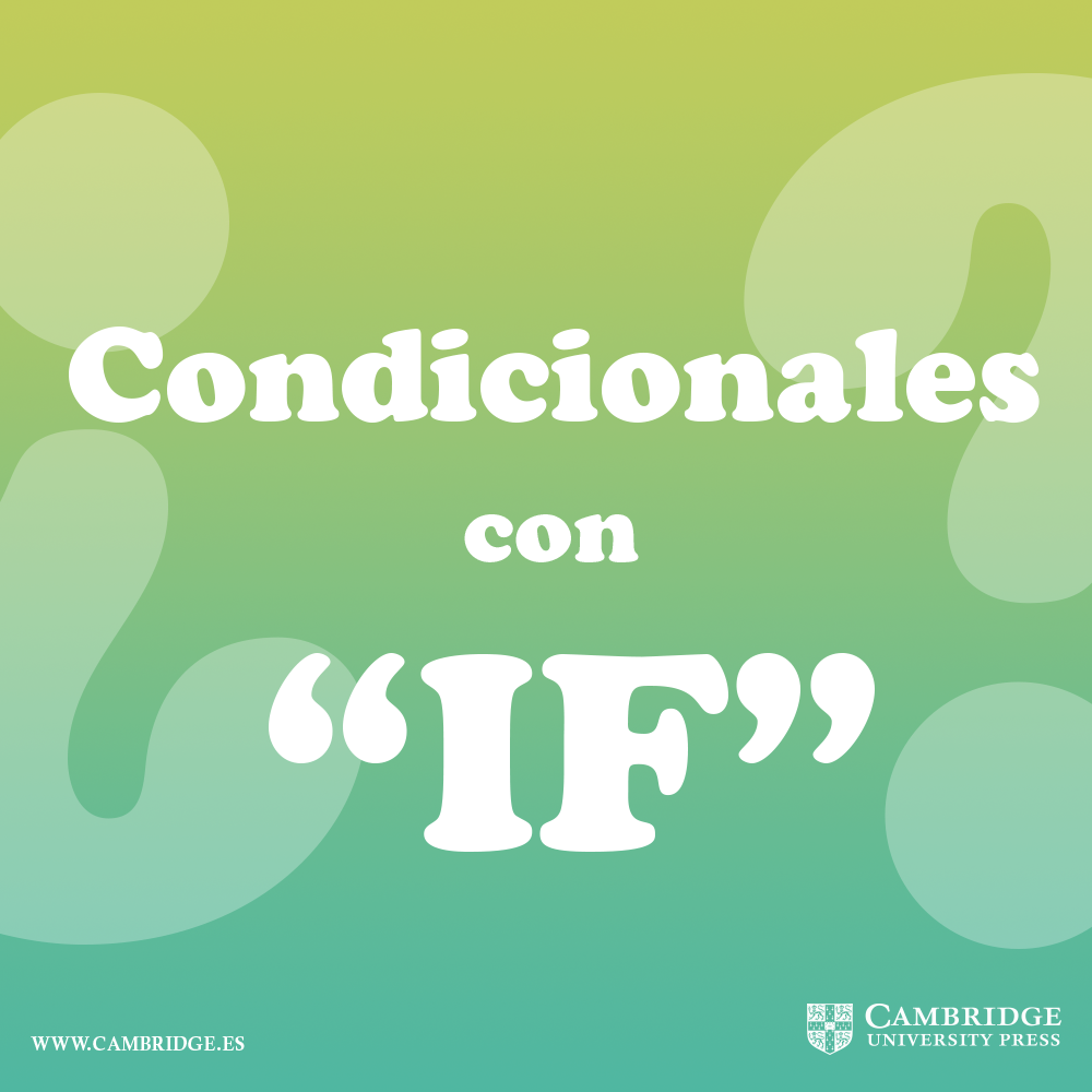 Los Condicionales Con If Diferencias Y Usos Blog Cambridge
